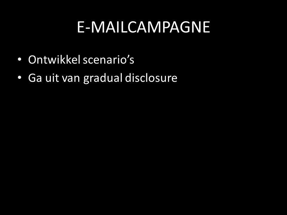 E-MAILCAMPAGNE Ontwikkel scenario's Ga uit van gradual disclosure