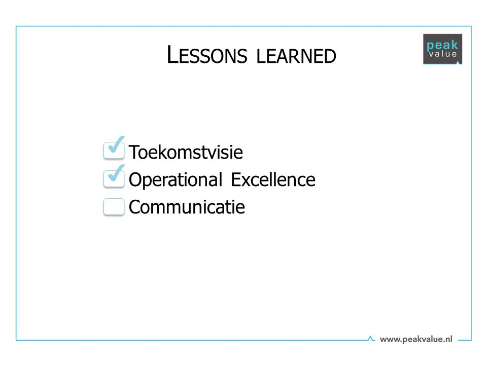 Toekomstvisie Operational Excellence Communicatie L ESSONS LEARNED ✔ ✔