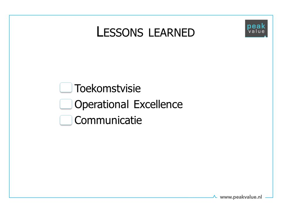 Toekomstvisie Operational Excellence Communicatie L ESSONS LEARNED