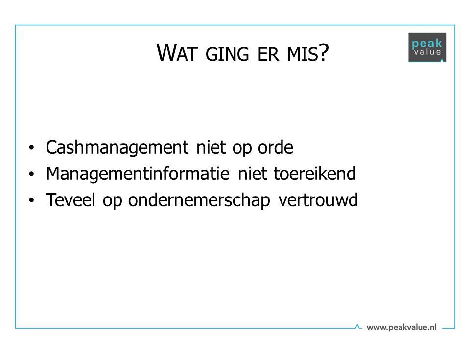Cashmanagement niet op orde Managementinformatie niet toereikend Teveel op ondernemerschap vertrouwd W AT GING ER MIS