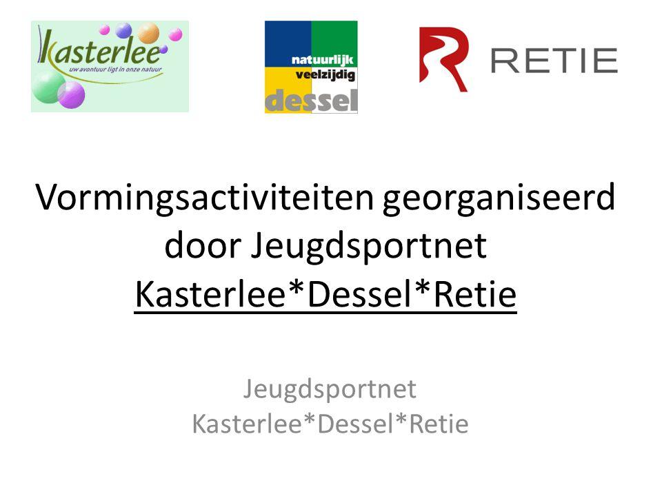 Vormingsactiviteiten georganiseerd door Jeugdsportnet Kasterlee*Dessel*Retie Jeugdsportnet Kasterlee*Dessel*Retie