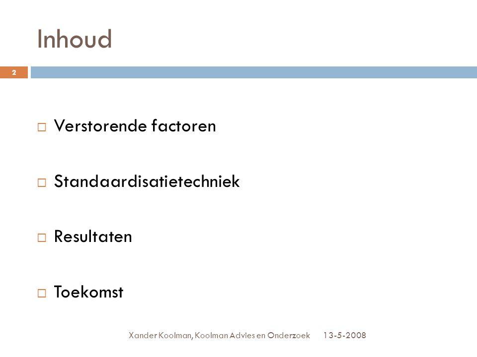 Inhoud  Verstorende factoren  Standaardisatietechniek  Resultaten  Toekomst 13-5-2008 2 Xander Koolman, Koolman Advies en Onderzoek