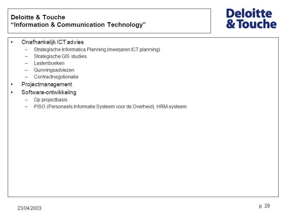 """23/04/2003 p. 29 Deloitte & Touche """"Information & Communication Technology"""" Onafhankelijk ICT advies –Strategische Informatica Planning (meerjaren ICT"""