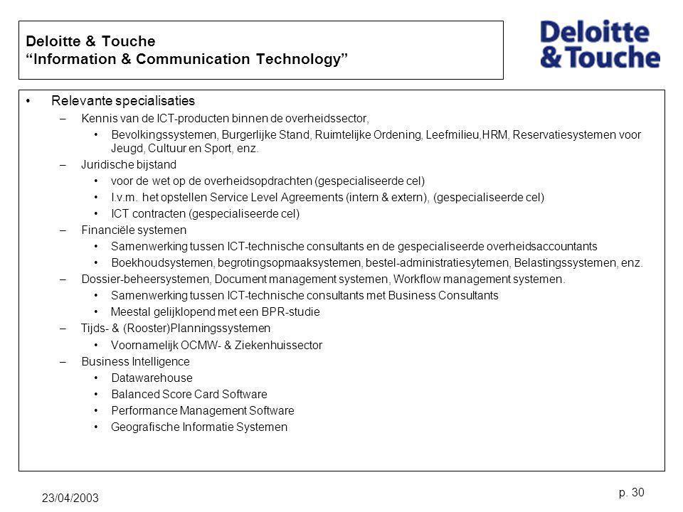 """23/04/2003 p. 30 Deloitte & Touche """"Information & Communication Technology"""" Relevante specialisaties –Kennis van de ICT-producten binnen de overheidss"""