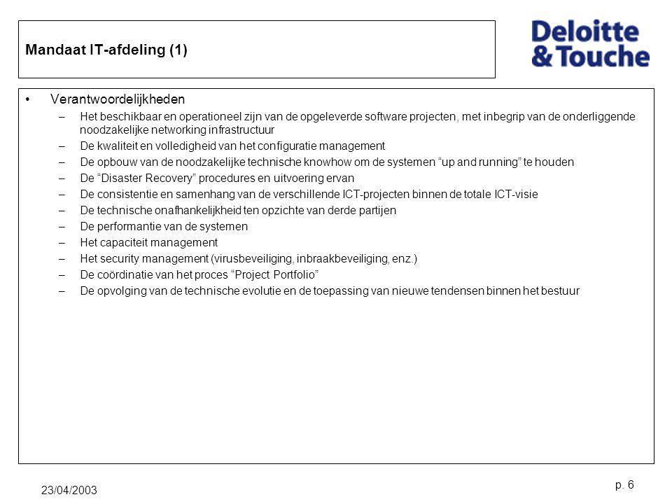 23/04/2003 p. 6 Mandaat IT-afdeling (1) Verantwoordelijkheden –Het beschikbaar en operationeel zijn van de opgeleverde software projecten, met inbegri