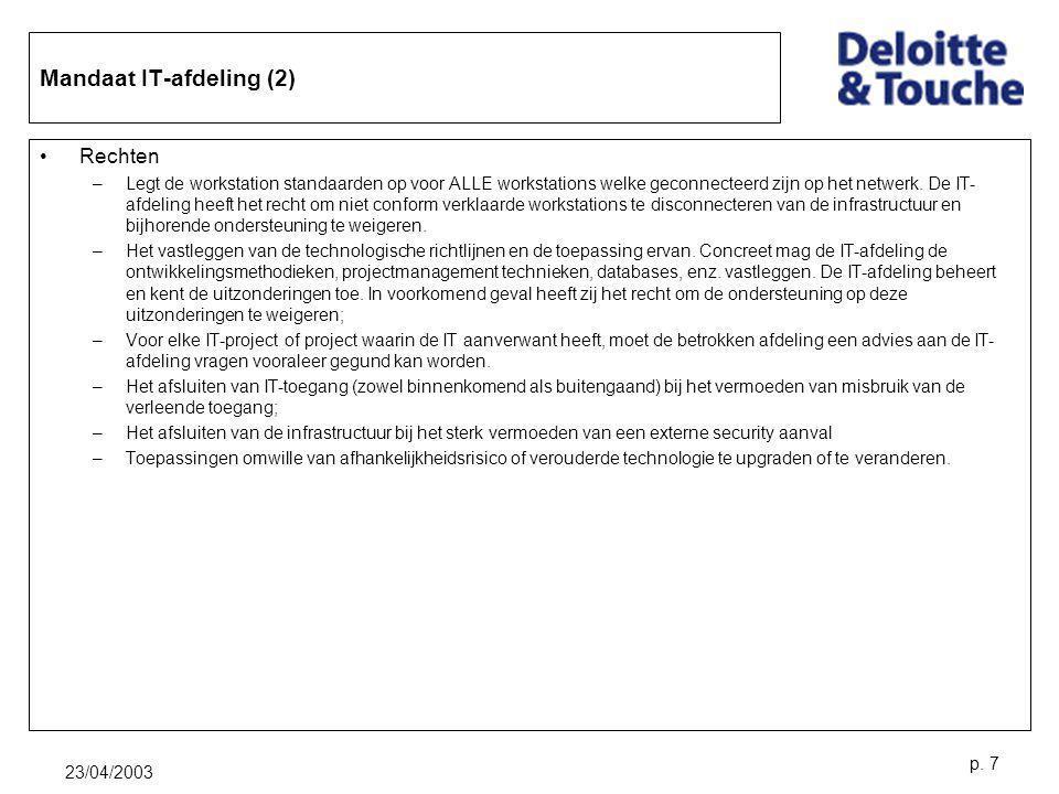 23/04/2003 p. 7 Mandaat IT-afdeling (2) Rechten –Legt de workstation standaarden op voor ALLE workstations welke geconnecteerd zijn op het netwerk. De