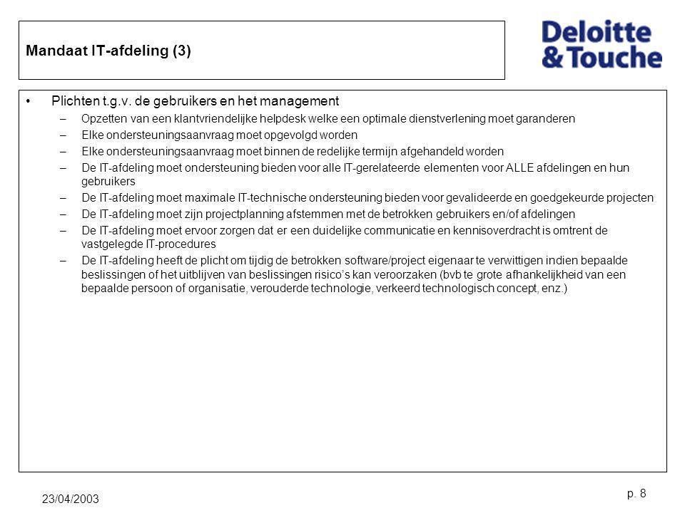 23/04/2003 p. 8 Mandaat IT-afdeling (3) Plichten t.g.v. de gebruikers en het management –Opzetten van een klantvriendelijke helpdesk welke een optimal