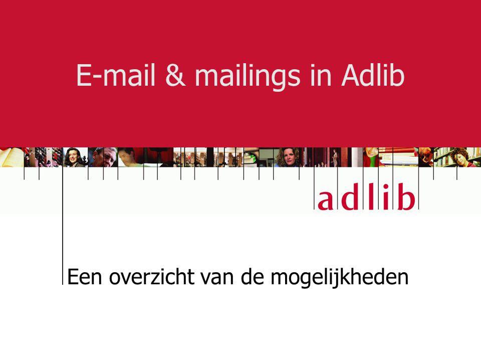 E-mail & mailings in Adlib Een overzicht van de mogelijkheden