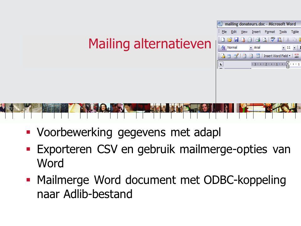 Mailing alternatieven  Voorbewerking gegevens met adapl  Exporteren CSV en gebruik mailmerge-opties van Word  Mailmerge Word document met ODBC-koppeling naar Adlib-bestand