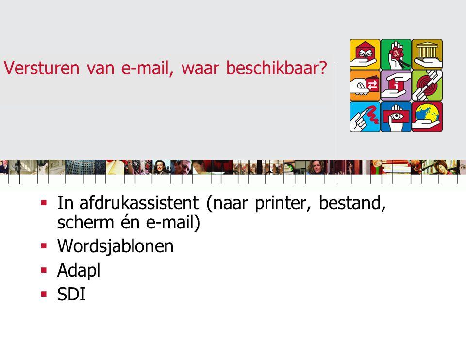 Versturen van e-mail, waar beschikbaar?  In afdrukassistent (naar printer, bestand, scherm én e-mail)  Wordsjablonen  Adapl  SDI