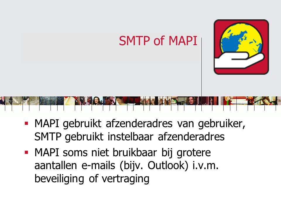 SMTP of MAPI  MAPI gebruikt afzenderadres van gebruiker, SMTP gebruikt instelbaar afzenderadres  MAPI soms niet bruikbaar bij grotere aantallen e-mails (bijv.