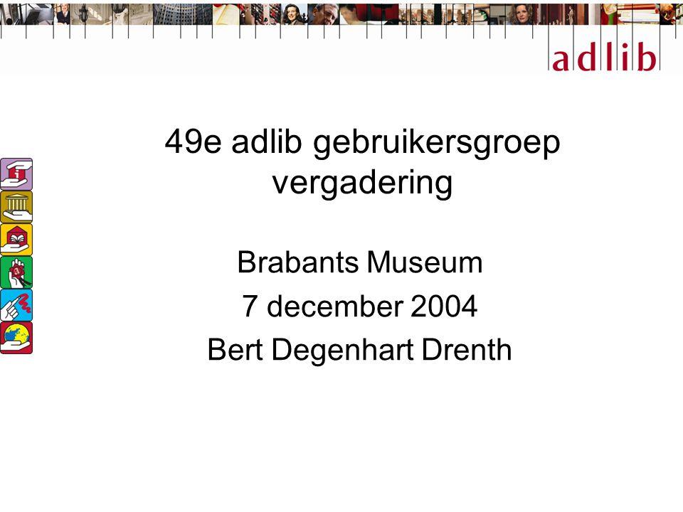 49e adlib gebruikersgroep vergadering Brabants Museum 7 december 2004 Bert Degenhart Drenth