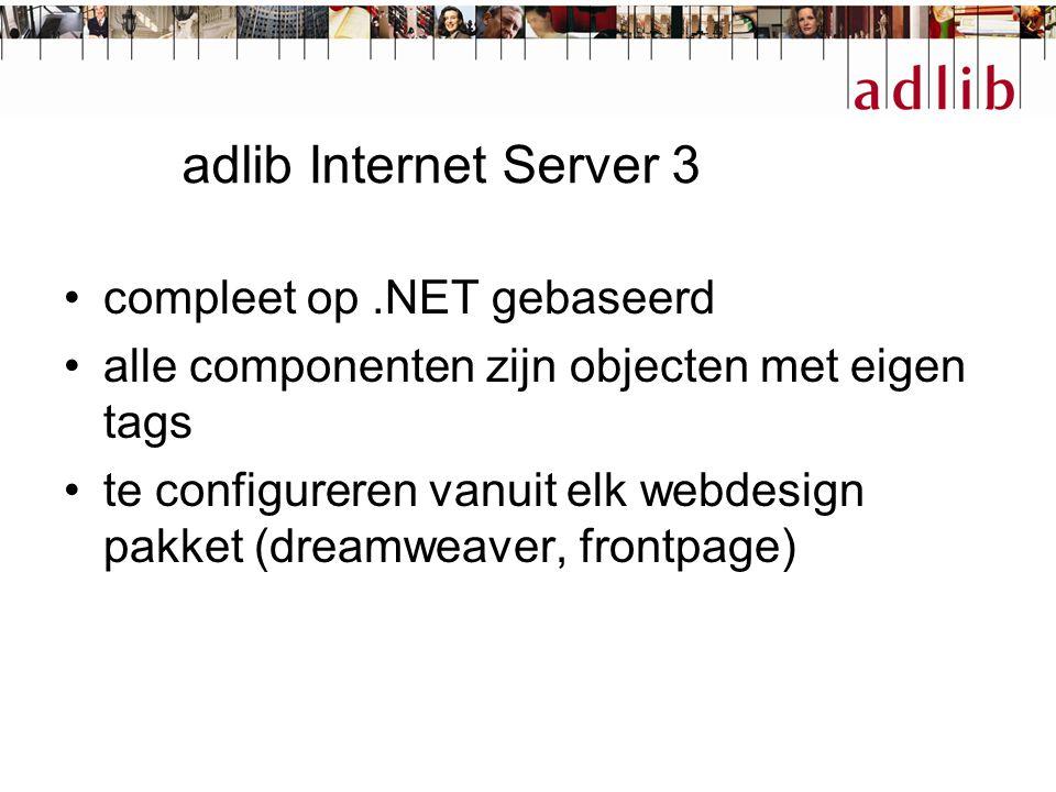 adlib Internet Server 3 compleet op.NET gebaseerd alle componenten zijn objecten met eigen tags te configureren vanuit elk webdesign pakket (dreamweaver, frontpage)
