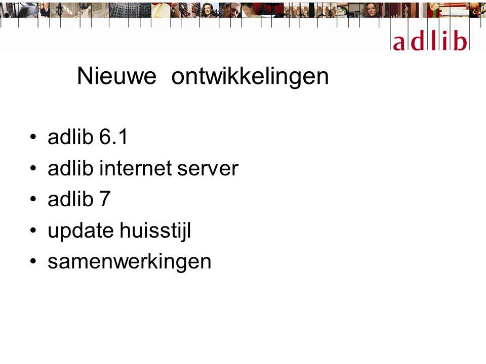 Nieuwe ontwikkelingen adlib 6.1 adlib internet server adlib 7 update huisstijl samenwerkingen