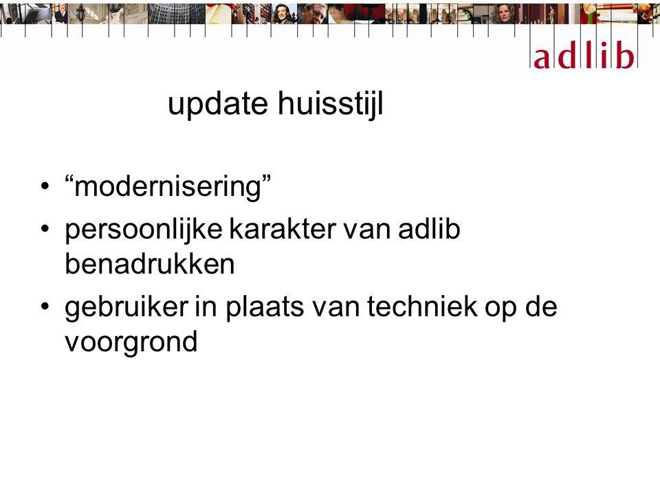 """update huisstijl """"modernisering"""" persoonlijke karakter van adlib benadrukken gebruiker in plaats van techniek op de voorgrond"""