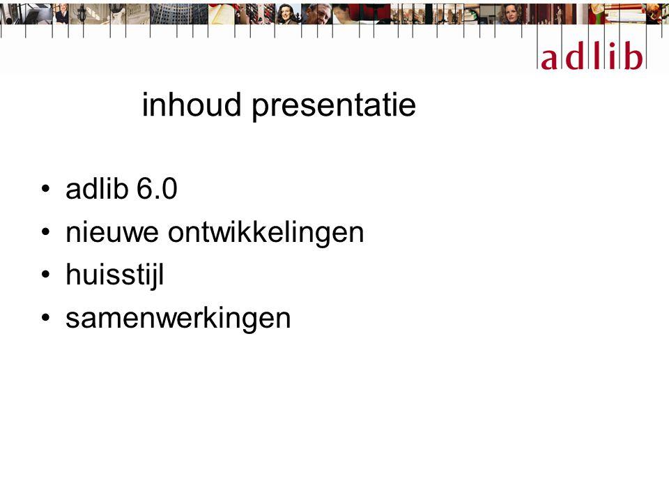 inhoud presentatie adlib 6.0 nieuwe ontwikkelingen huisstijl samenwerkingen