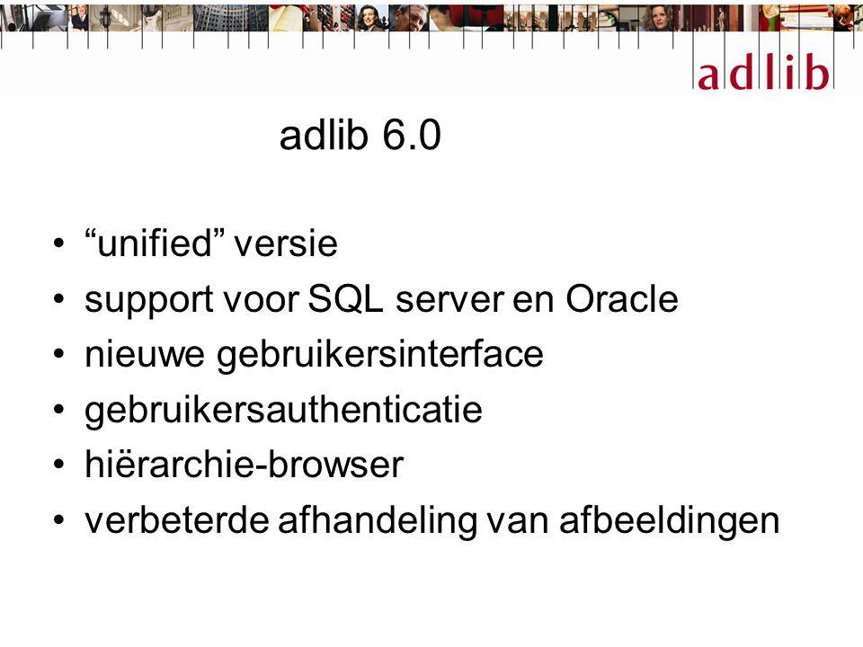 adlib 6.0 unified versie support voor SQL server en Oracle nieuwe gebruikersinterface gebruikersauthenticatie hiërarchie-browser verbeterde afhandeling van afbeeldingen