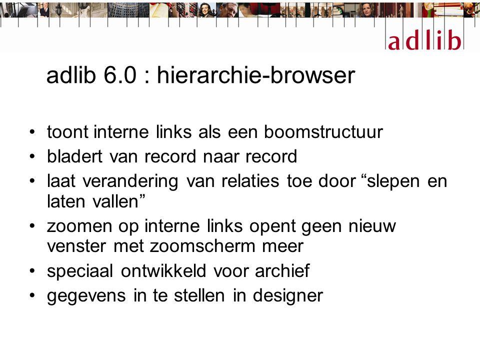 """adlib 6.0 : hierarchie-browser toont interne links als een boomstructuur bladert van record naar record laat verandering van relaties toe door """"slepen"""