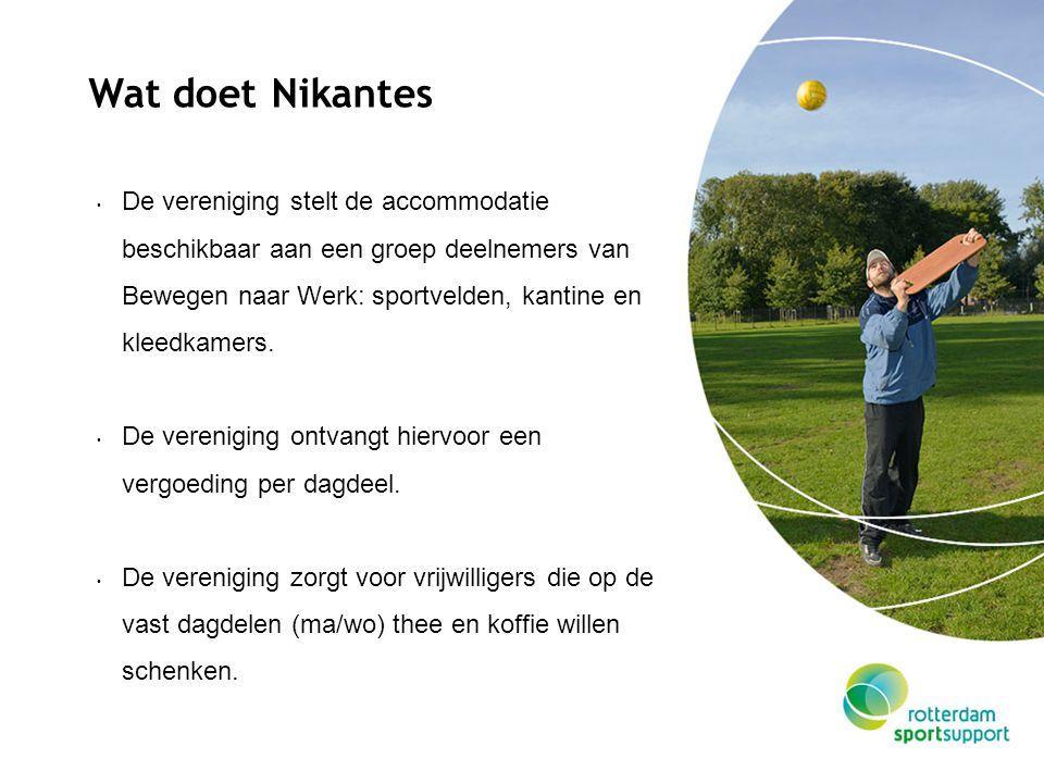 Wat doet Nikantes De vereniging stelt de accommodatie beschikbaar aan een groep deelnemers van Bewegen naar Werk: sportvelden, kantine en kleedkamers.