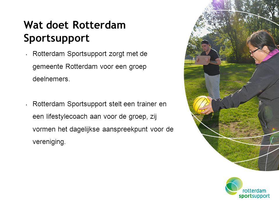 Wat doet Rotterdam Sportsupport Rotterdam Sportsupport zorgt met de gemeente Rotterdam voor een groep deelnemers. Rotterdam Sportsupport stelt een tra
