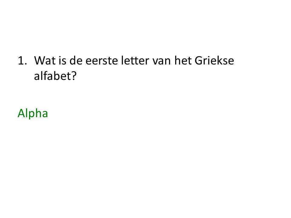 1.Wat is de eerste letter van het Griekse alfabet? Alpha