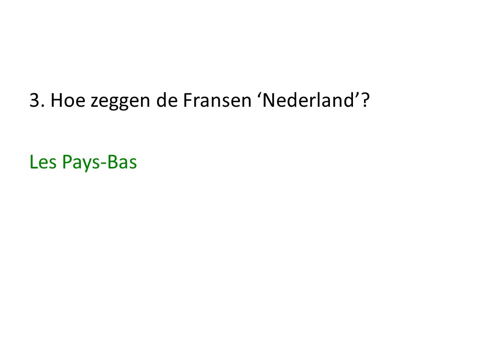 3. Hoe zeggen de Fransen 'Nederland'? Les Pays-Bas