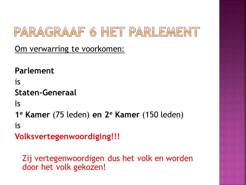Om verwarring te voorkomen: Parlement is Staten-Generaal Is 1 e Kamer (75 leden) en 2 e Kamer (150 leden) is Volksvertegenwoordiging!!! Zij vertegenwo