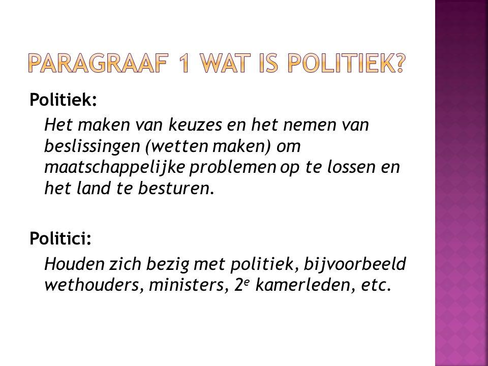 Politiek: Het maken van keuzes en het nemen van beslissingen (wetten maken) om maatschappelijke problemen op te lossen en het land te besturen. Politi