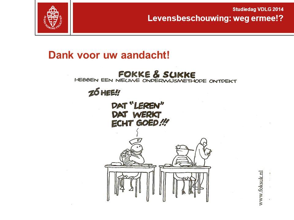 Dank voor uw aandacht! Levensbeschouwing: weg ermee!? Studiedag VDLG 2014