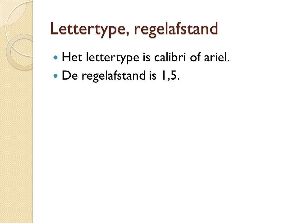 Lettertype, regelafstand Het lettertype is calibri of ariel. De regelafstand is 1,5.