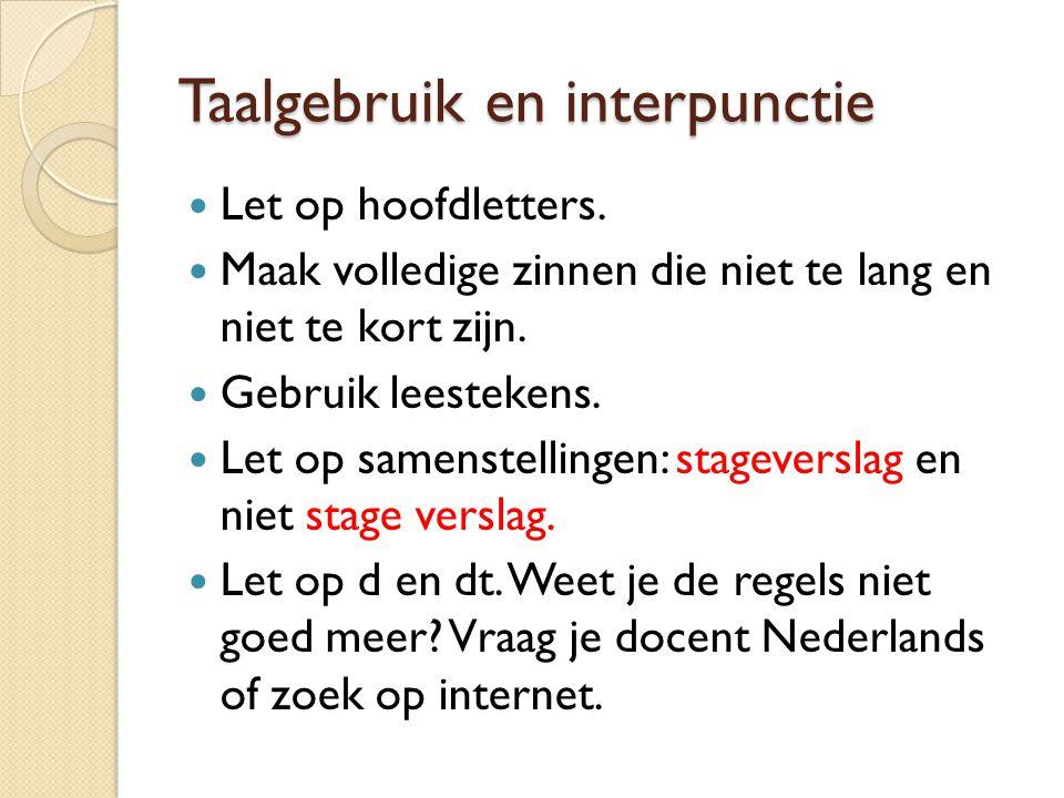 Taalgebruik en interpunctie Let op hoofdletters. Maak volledige zinnen die niet te lang en niet te kort zijn. Gebruik leestekens. Let op samenstelling