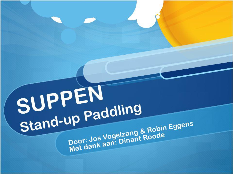 SUPPEN Stand-up Paddling Door: Jos Vogelzang & Robin Eggens Met dank aan: Dinant Roode