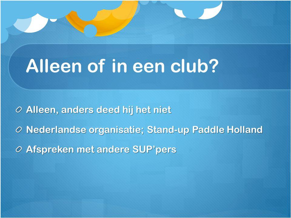 Alleen of in een club? Alleen, anders deed hij het niet Nederlandse organisatie; Stand-up Paddle Holland Afspreken met andere SUP'pers