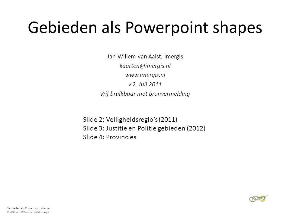 Gebieden als Powerpoint shapes © 2011 Jan-Willem van Aalst, Imergis Gebieden als Powerpoint shapes Jan-Willem van Aalst, Imergis kaarten@imergis.nl ww