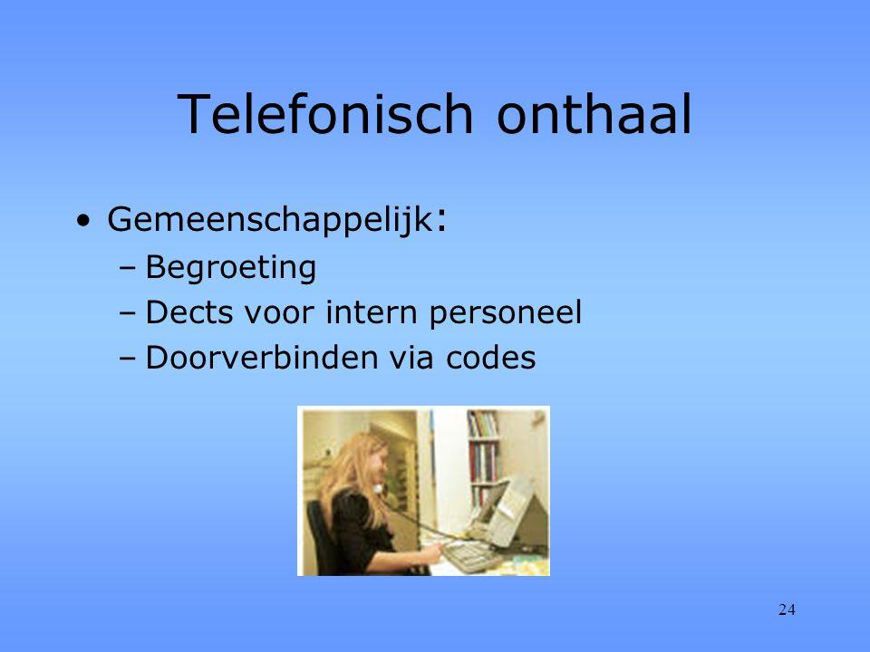 24 Telefonisch onthaal Gemeenschappelijk : –Begroeting –Dects voor intern personeel –Doorverbinden via codes