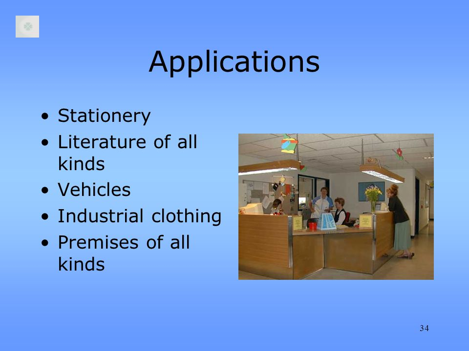 34 Applications Stationery Literature of all kinds Vehicles Industrial clothing Premises of all kinds
