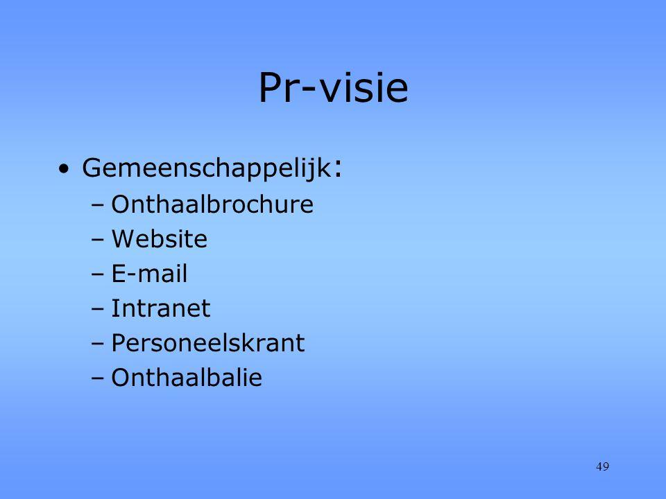 49 Pr-visie Gemeenschappelijk : –Onthaalbrochure –Website –E-mail –Intranet –Personeelskrant –Onthaalbalie