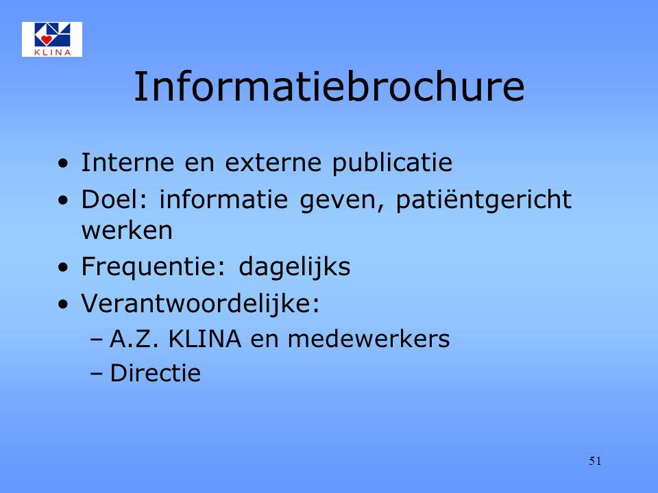 51 Informatiebrochure Interne en externe publicatie Doel: informatie geven, patiëntgericht werken Frequentie: dagelijks Verantwoordelijke: –A.Z.