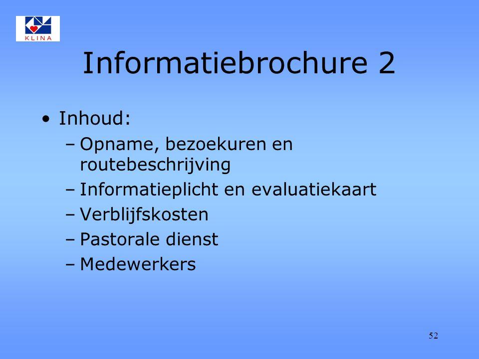 52 Informatiebrochure 2 Inhoud: –Opname, bezoekuren en routebeschrijving –Informatieplicht en evaluatiekaart –Verblijfskosten –Pastorale dienst –Medewerkers
