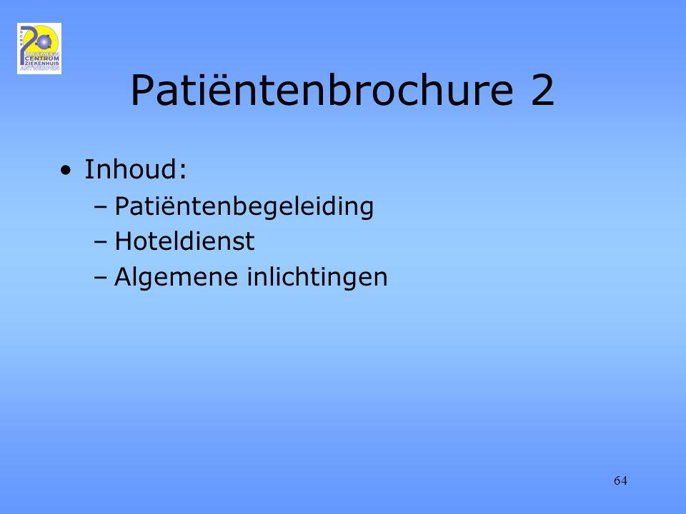 64 Patiëntenbrochure 2 Inhoud: –Patiëntenbegeleiding –Hoteldienst –Algemene inlichtingen