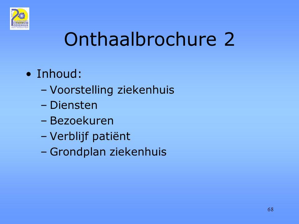 68 Onthaalbrochure 2 Inhoud: –Voorstelling ziekenhuis –Diensten –Bezoekuren –Verblijf patiënt –Grondplan ziekenhuis