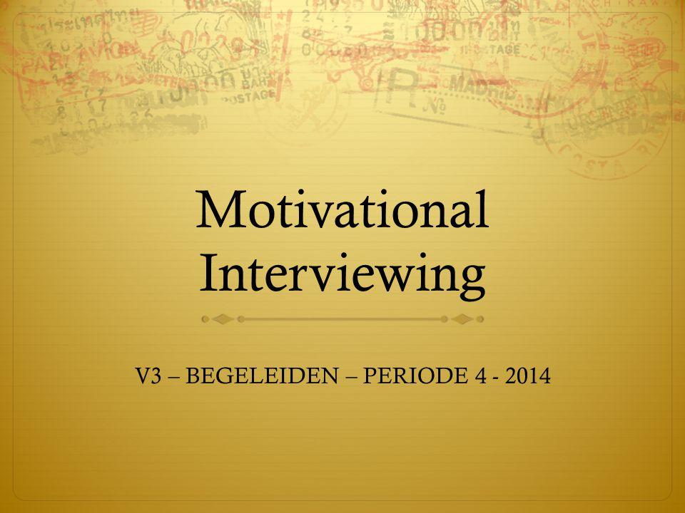Motivational Interviewing V3 – BEGELEIDEN – PERIODE 4 - 2014