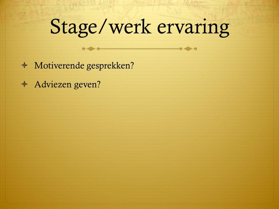 Stage/werk ervaring  Motiverende gesprekken?  Adviezen geven?