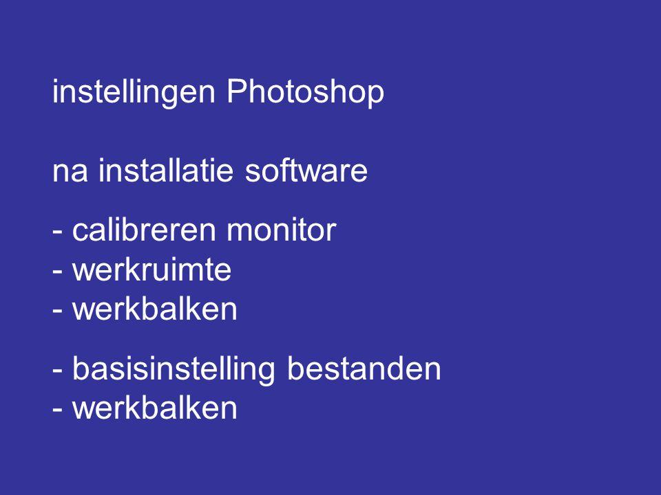 instellingen Photoshop na installatie software - calibreren monitor - werkruimte - werkbalken - basisinstelling bestanden - werkbalken