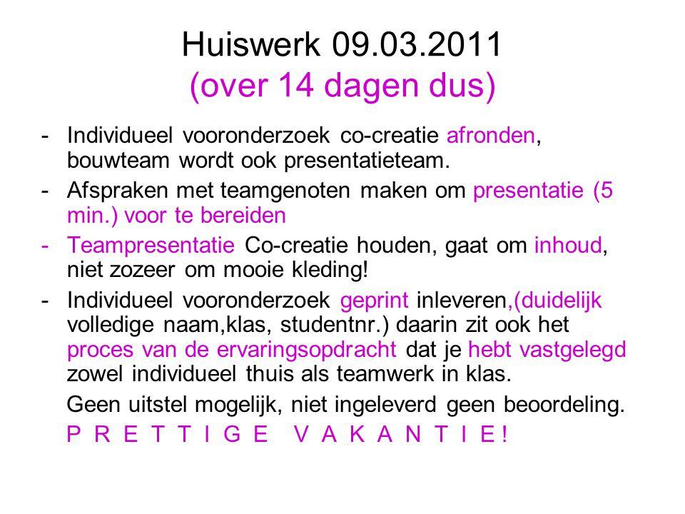 Huiswerk 09.03.2011 (over 14 dagen dus) -Individueel vooronderzoek co-creatie afronden, bouwteam wordt ook presentatieteam.