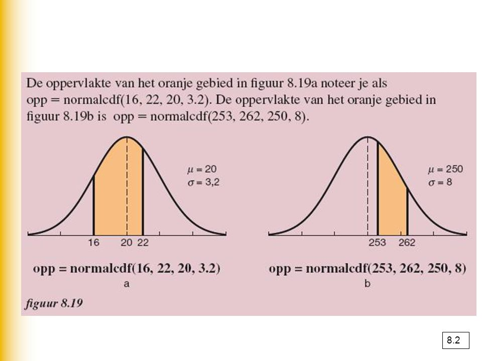 Gemiddelde en standaardafwijking berekenen bij het berekenen van een onbekende μ of σ kun je de optie intersect gebruiken TI 8.3
