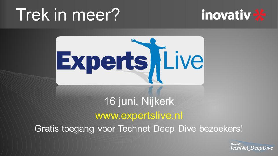 Trek in meer? 16 juni, Nijkerk www.expertslive.nl Gratis toegang voor Technet Deep Dive bezoekers!