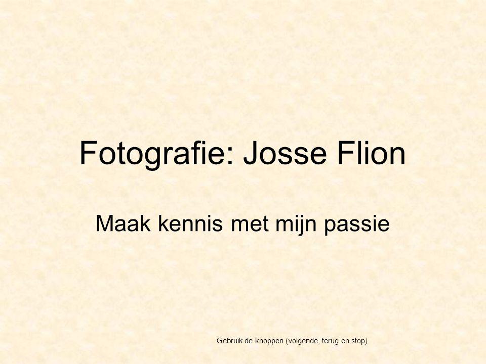 Fotografie: Josse Flion Maak kennis met mijn passie Gebruik de knoppen (volgende, terug en stop)