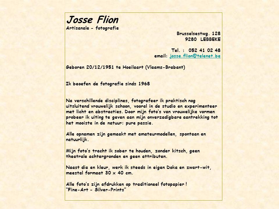 Josse Flion Artisanale - fotografie Brusselsestwg. 128 9280 LEBBEKE Tel. : 052 41 02 48 email: josse.flion@telenet.bejosse.flion@telenet.be Geboren 20