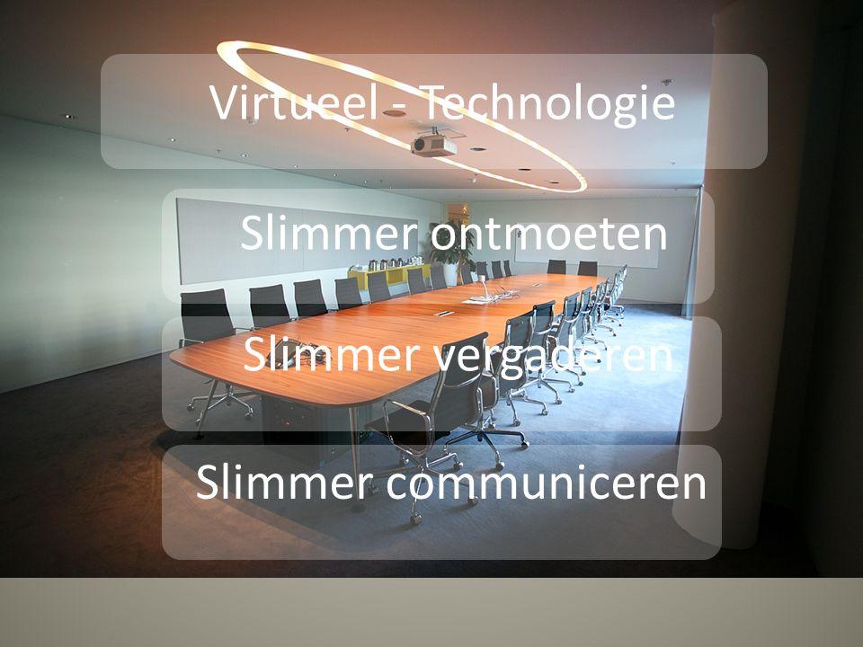 Virtueel - Technologie Slimmer ontmoeten Slimmer vergaderen Slimmer communiceren